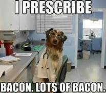 Two out of TWO doctors recommend bacon....how can you ignore that?!